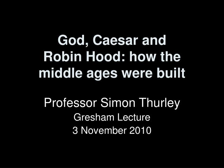 God caesar and robin hood how the middle ages were built