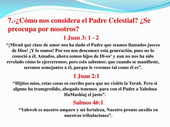 7.-¿Cómo nos considera el Padre Celestial? ¿Se preocupa por nosotros?