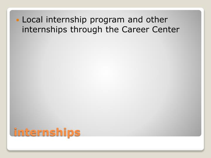 Local internship program and other internships through the Career Center