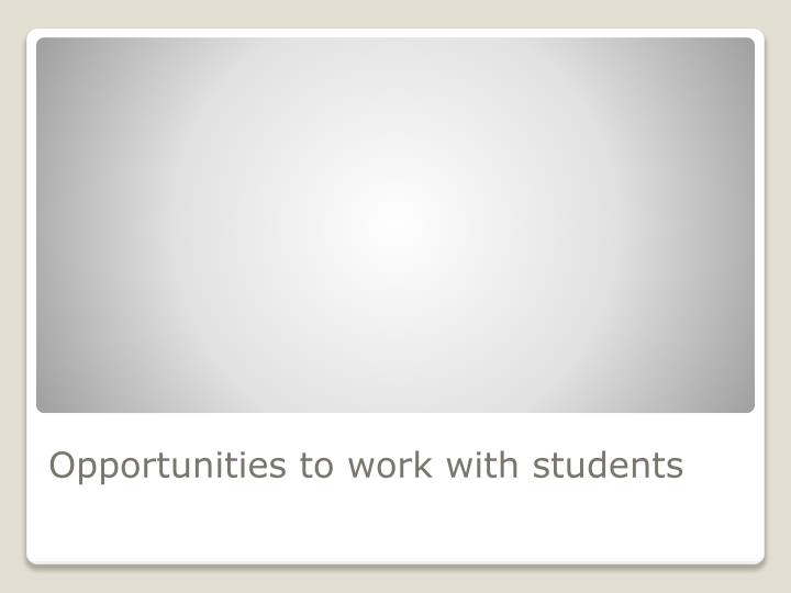 Opportunities to work with students