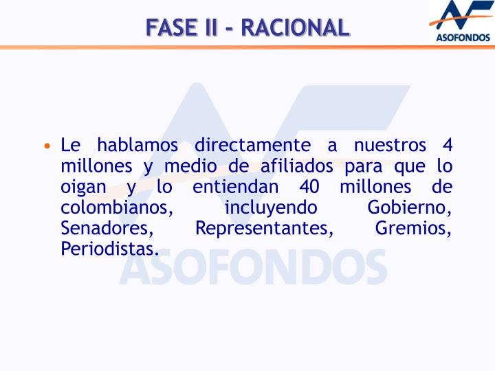 Le hablamos directamente a nuestros 4 millones y medio de afiliados para que lo oigan y lo entiendan 40 millones de colombianos, incluyendo Gobierno, Senadores, Representantes, Gremios, Periodistas.