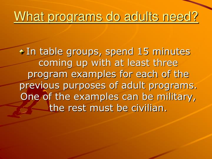 What programs do adults need?