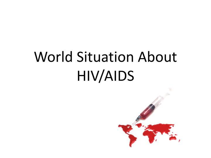 World situation about hiv aids