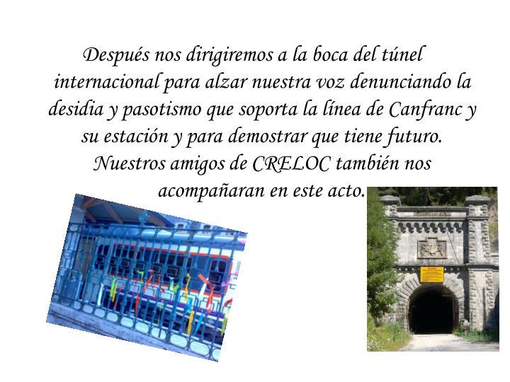 Después nos dirigiremos a la boca del túnel internacional para alzar nuestra voz denunciando la desidia y pasotismo que soporta la línea de Canfranc y su estación y para demostrar que tiene futuro. Nuestros amigos de CRELOC también nos acompañaran en este acto.