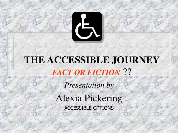 The accessible journey fact or fiction