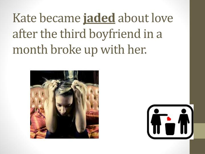 Kate became jaded about love after the third boyfriend in a month broke up with her