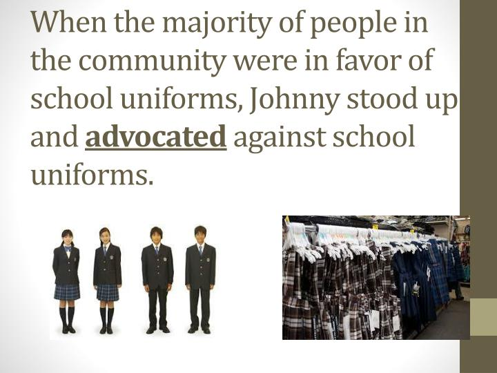When the majority of people in the community were in favor of school uniforms, Johnny stood up and