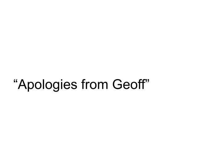 Apologies from geoff