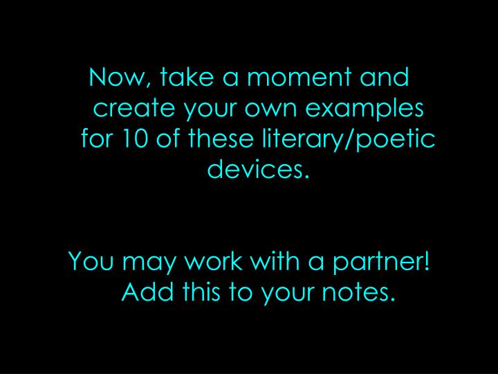 Now, take a moment and create your own examples for 10 of these literary/poetic devices.
