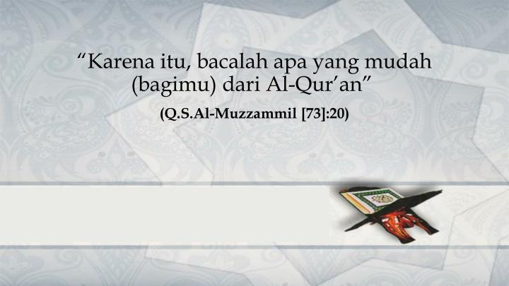 """""""Karena itu, bacalah apa yang mudah (bagimu) dari Al-Qur'an"""""""