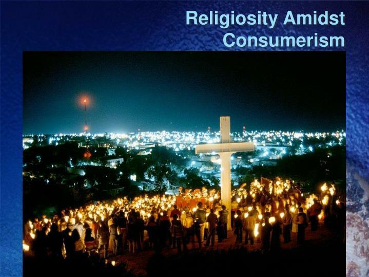 Religiosity Amidst Consumerism