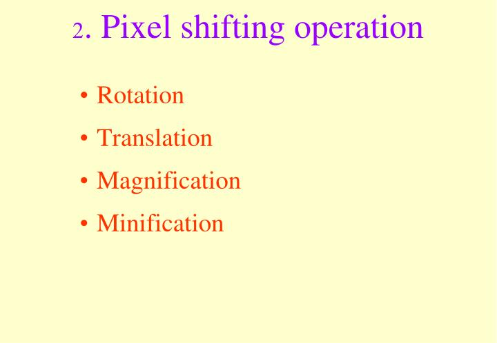 2. Pixel shifting operation
