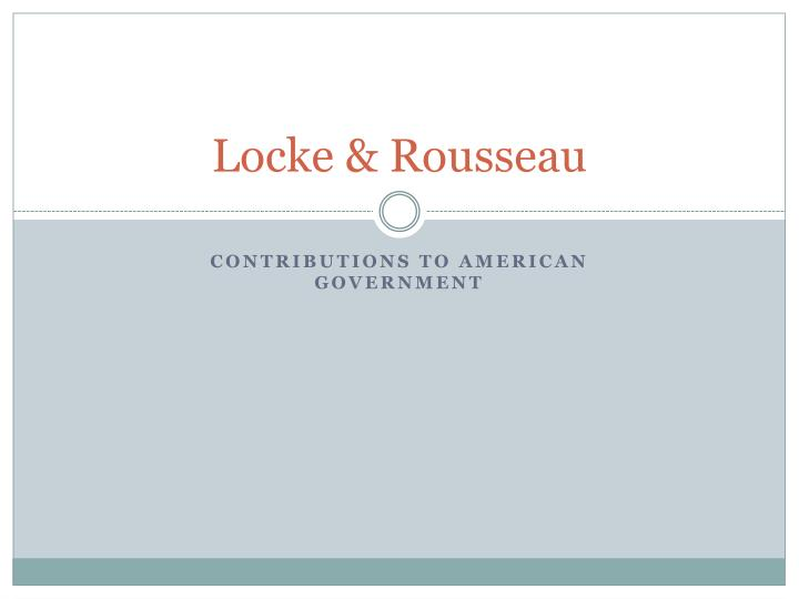 property debate between locke rousseau The present entry focuses on seven central concepts in locke's political philosophy  debate is captured by the debate between seliger and kendall, the former .