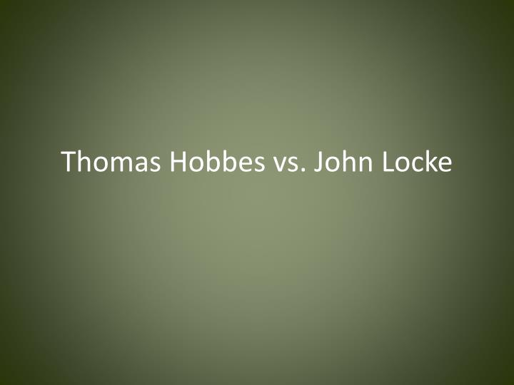 thomas hobbes john locke The idea of the social contract,  english philosopher thomas hobbes expanded on the  jean jacques rousseau and john locke each took the social contract theory.