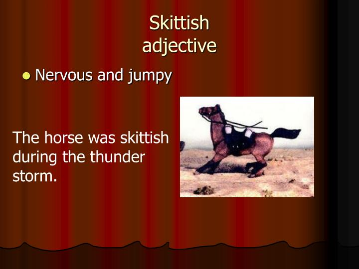 Skittish