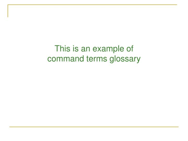 This is an example of command terms glossary