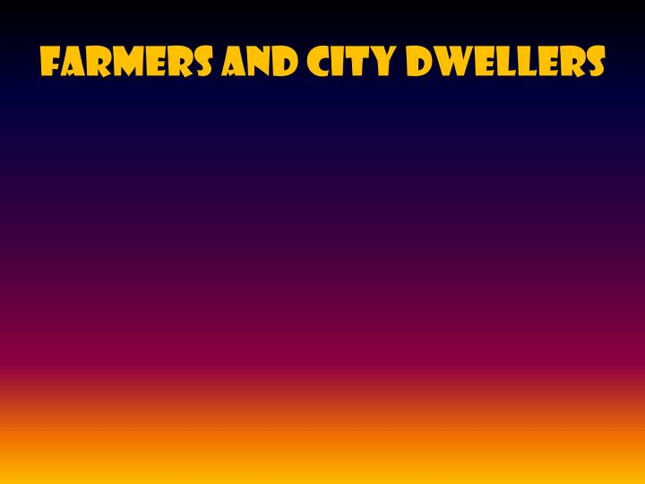 Farmers and city dwellers