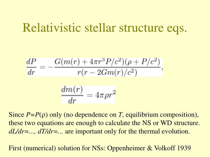 Relativistic stellar structure eqs.