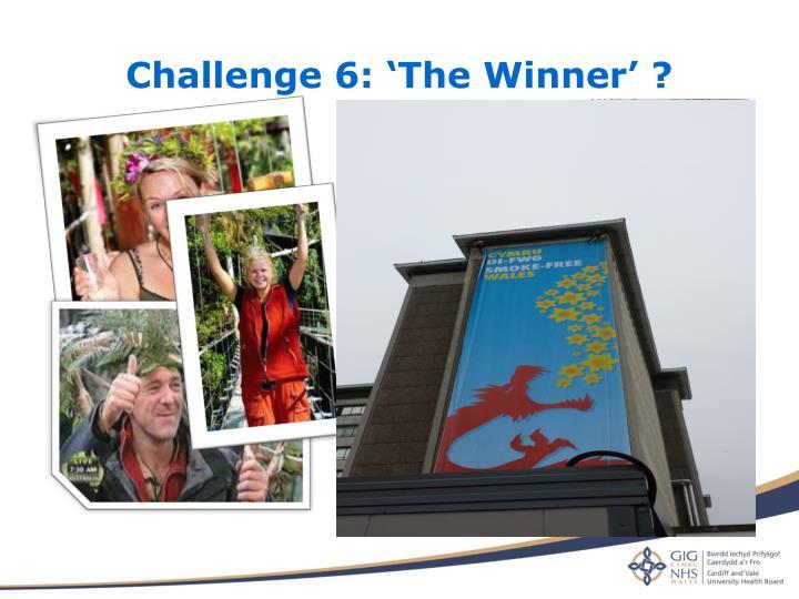 Challenge 6: 'The Winner' ?