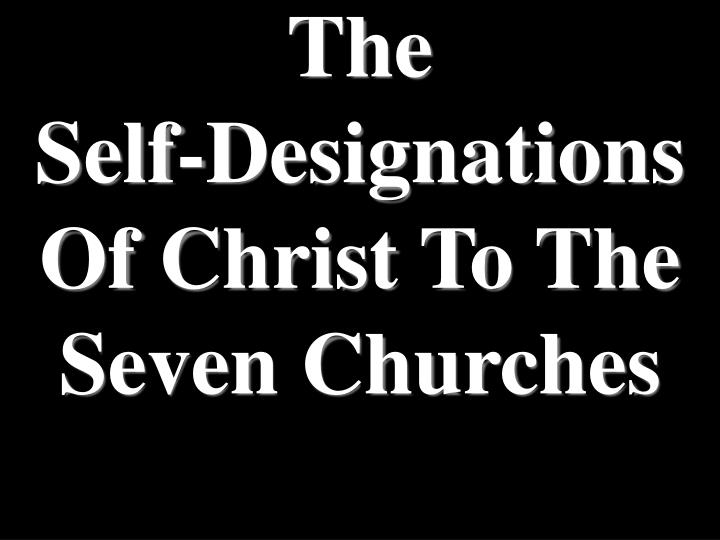 The                    Self-Designations Of Christ To The Seven Churches