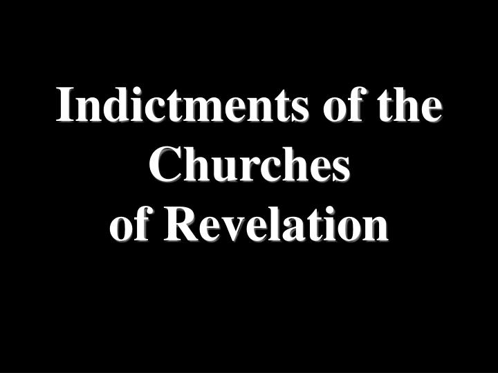 Indictments of the Churches                             of Revelation