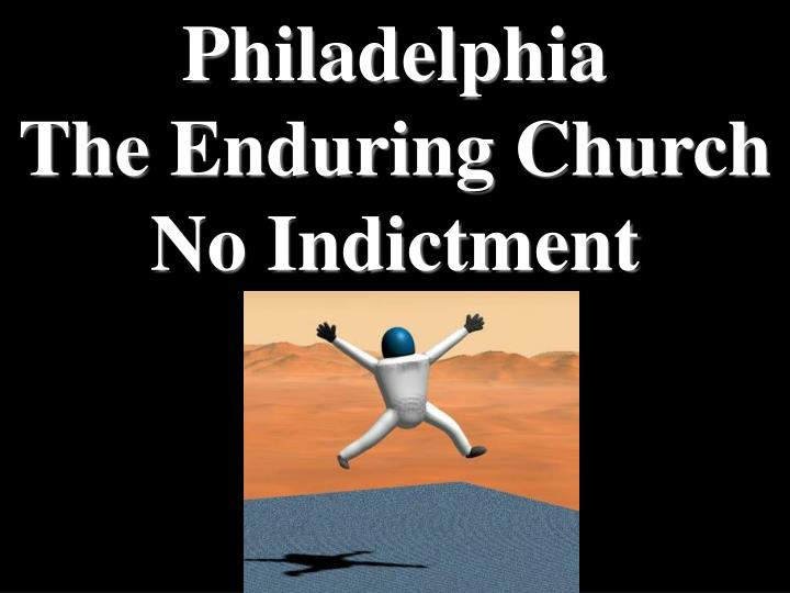 Philadelphia                                       The Enduring Church                        No Indictment