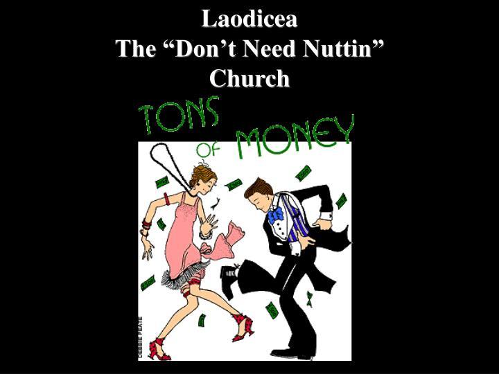 "Laodicea                                                           The ""Don't Need Nuttin""                           Church"