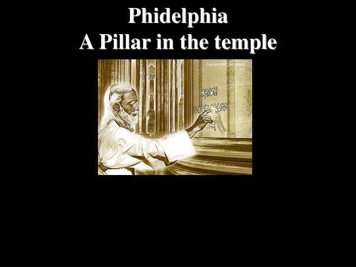 Phidelphia                                              A Pillar in the temple