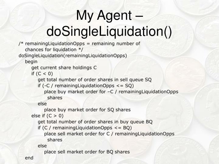 My Agent – doSingleLiquidation()