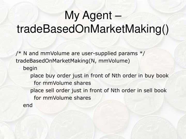 My Agent – tradeBasedOnMarketMaking()