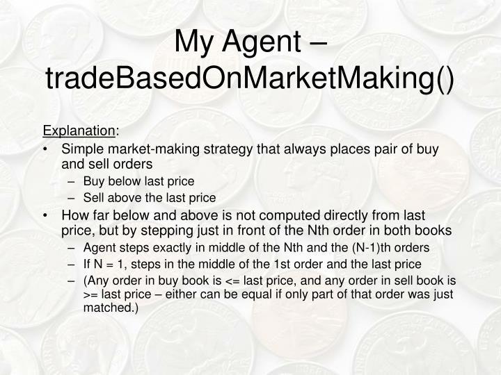 My Agent – tradeBasedOnMarketMaking()