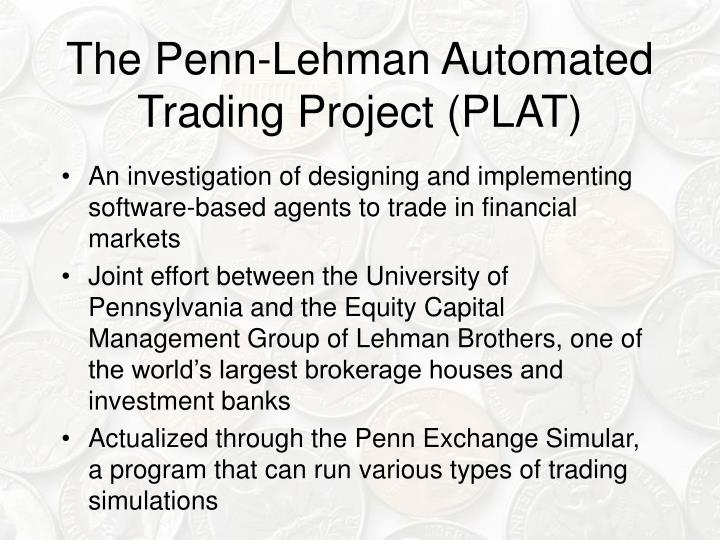 The Penn-Lehman Automated Trading Project (PLAT)