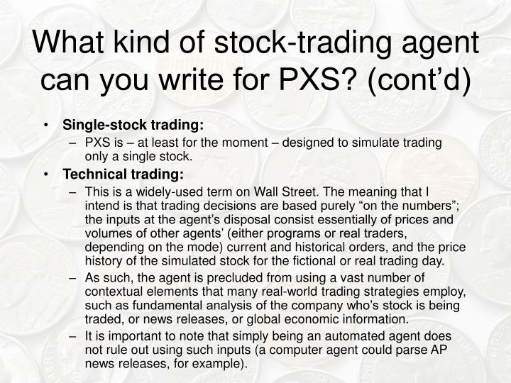 What kind of stock-trading agent can you write for PXS? (cont'd)