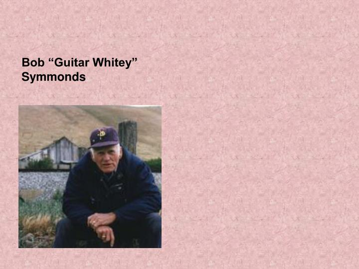 "Bob ""Guitar Whitey"" Symmonds"