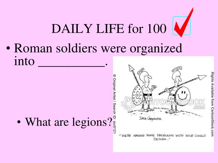 Roman soldiers were organized into __________.