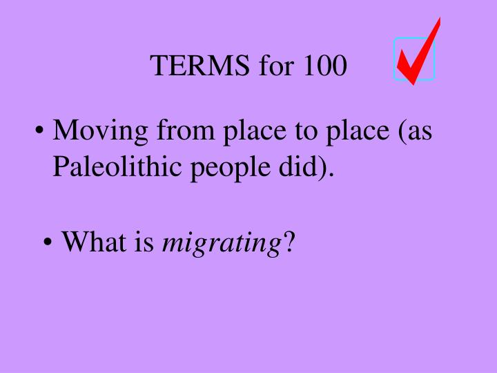Moving from place to place (as Paleolithic people did).