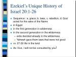 ezekiel s unique history of israel 20 1 26