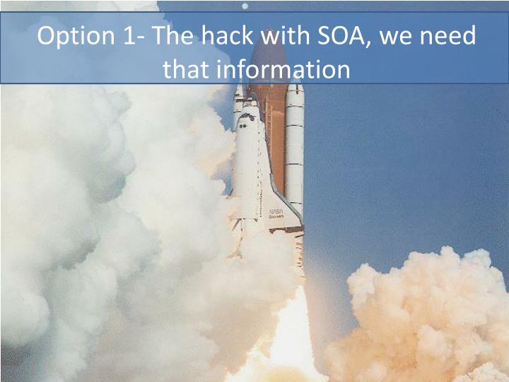 Option 1- The hack with SOA, we need that information