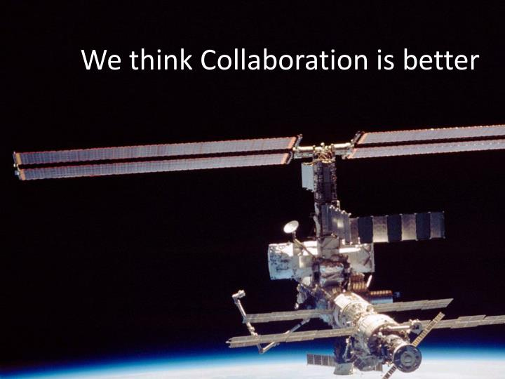 We think Collaboration is better