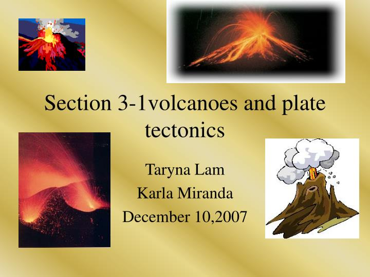 Section 3-1volcanoes and plate  tectonics