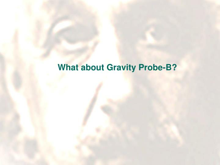 What about Gravity Probe-B?