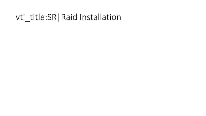vti_title:SR|Raid Installation