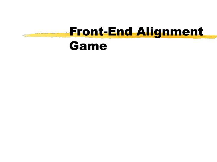 Front-End Alignment Game