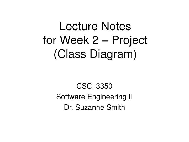 Lecture notes for week 2 project class diagram