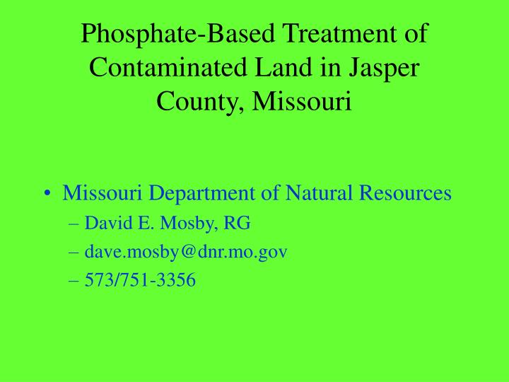 Phosphate-Based Treatment of Contaminated Land in Jasper County, Missouri
