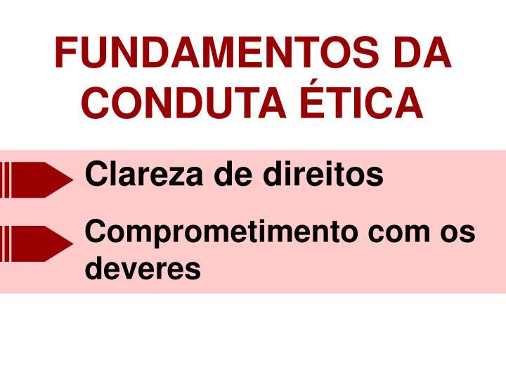 FUNDAMENTOS DA CONDUTA ÉTICA