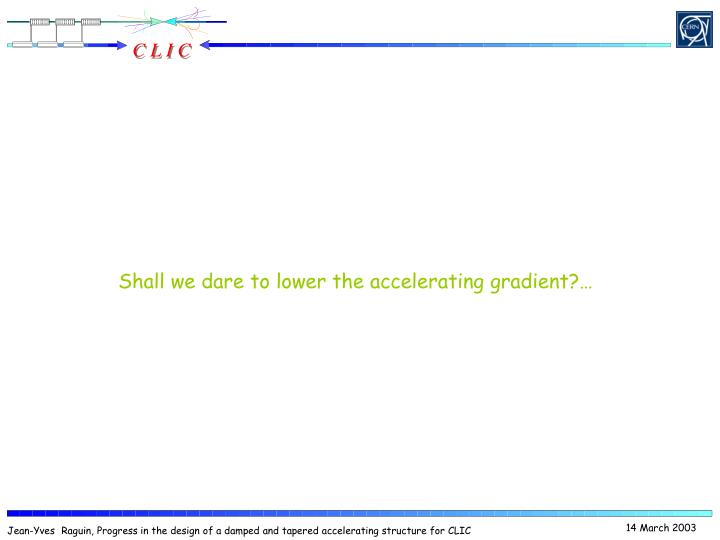 Shall we dare to lower the accelerating gradient?…