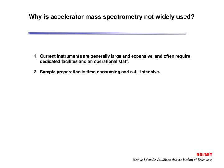 Why is accelerator mass spectrometry not widely used?