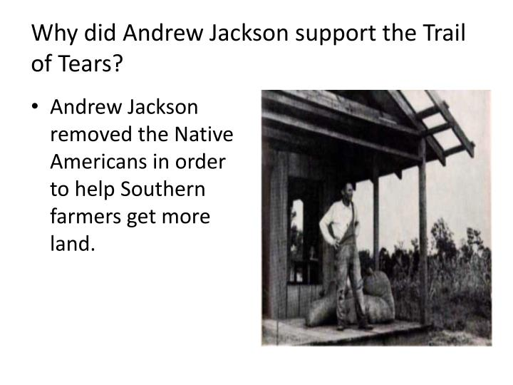 Why did Andrew Jackson support the Trail of Tears?