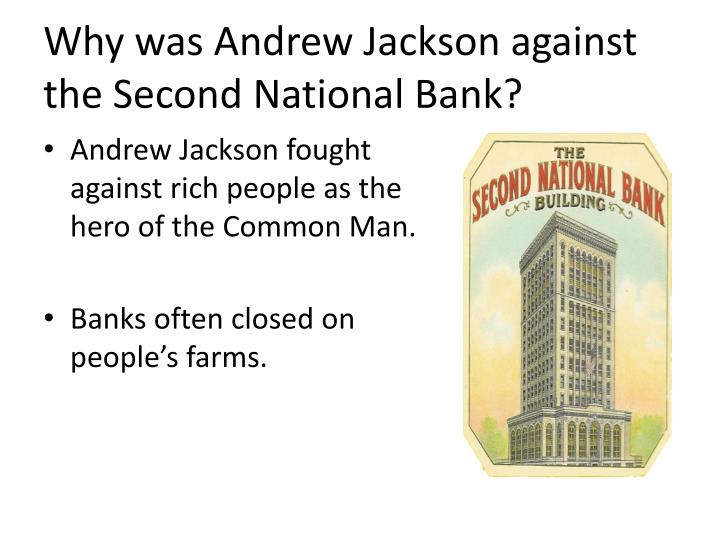 Why was Andrew Jackson against the Second National Bank?
